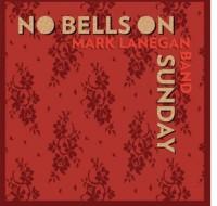 Mark Lanegan Band - 'No Bells On Sunday'